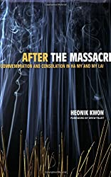 After the Massacre: Commemoration and Consolation in Ha My and My Lai (Asia: Local Studies / Global Themes)