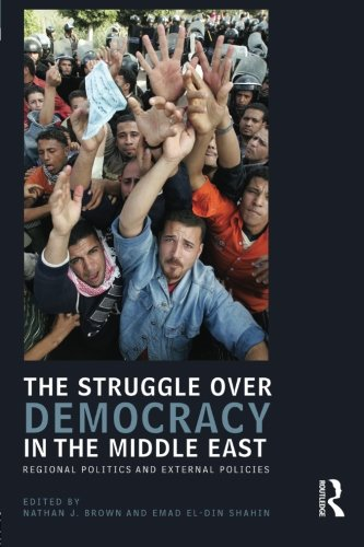 The Struggle over Democracy in the Middle East: Regional Politics and External Policies (UCLA Center for Middle East Development (CMED) series)