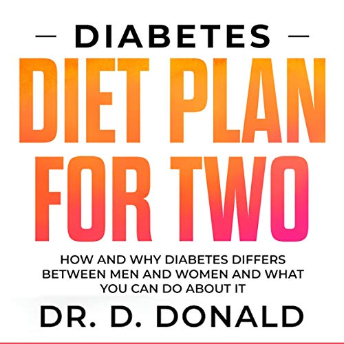 Diabetes Diet Plan for Two: How and Why Diabetes Differs Between Men and Women and What You Can Do about It by Daniel Donald
