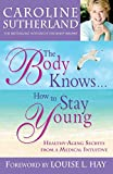 Product review for The Body Knows... How to Stay Young: Healthy-Aging Secrets from a Medical Intuitive