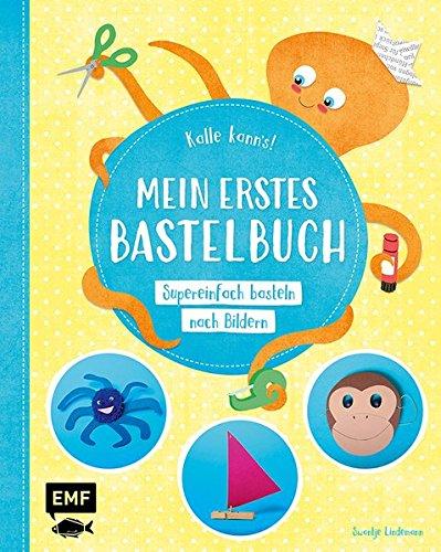 Kalle kann's! – Mein erstes Bastelbuch: Supereinfach basteln nach Bildern