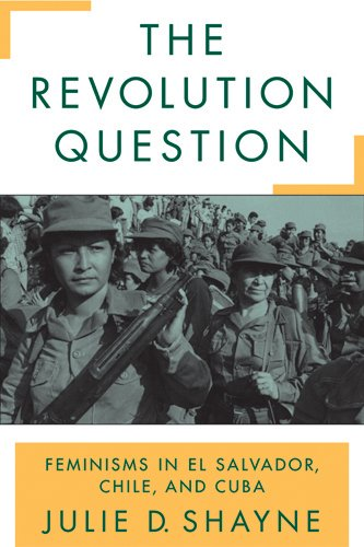 The Revolution Question  Feminisms In El Salvador  Chile  And Cuba