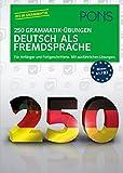 PONS 250 Grammatik-Übungen Deutsch als Fremdsprache: Für Anfänger und Fortgeschrittene. Mit ausführlichen Lösungen