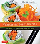 Vegetarian Sushi Secrets: 101 Healthy...