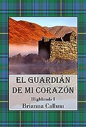 El Guardián de mi corazón (Highlands nº 1) (Spanish Edition)