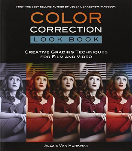 Color Correction Look Book: Creative Grading Techniques for Film and Video (Digital Video & Audio Editing Courses) by Peachpit Press