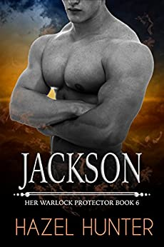 Jackson (Book 6 of Her Warlock Protector): A Steamy Paranormal Romance by [Hunter, Hazel]