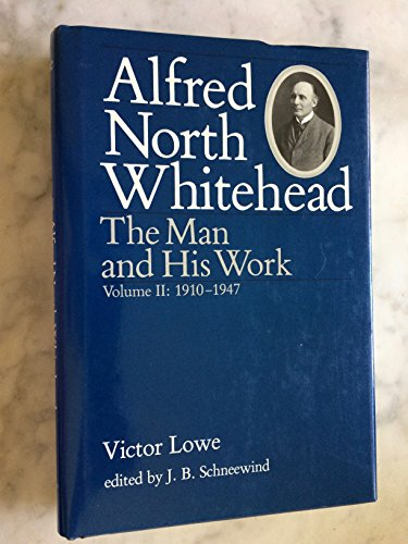 Alfred North Whitehead: The Man and His Work, 1910-1947, Vol. 2