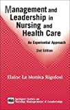 Management and Leadership in Nursing and Health Care: An Experiential Approach, 2nd Edition (Springer Series on Nursing Management and Leadership)