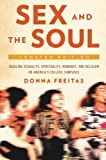 Sex and the Soul, Updated Edition: Juggling Sexuality, Spirituality, Romance, and Religion on America's College Campuses