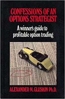 Confessions of an Options Strategist: A Winner's Guide to Profitable Option Trading