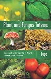 Plant and Fungus Totems, Lupa and Christopher Penczak, 073874039X