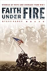 Faith Under Fire: Stories of Hope and Courage from World War II Paperback
