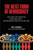 img - for The Next Form of Democracy: How Expert Rule Is Giving Way to Shared Governance -- and Why Politics Will Never Be the Same by Matt Leighninger (2006-12-11) book / textbook / text book