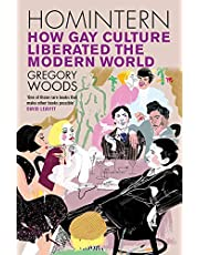 Homintern: How Gay Culture Liberated the Modern World