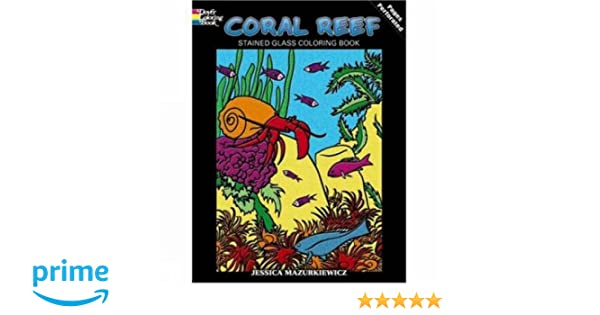 Coral Reef Stained Glass Coloring Book Dover Nature Jessica Mazurkiewicz 0800759467891 Amazon Books