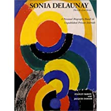 Sonia Delaunay: The Life of an Artist, A Personal Biography Based on Unpublished Private Journals by Stanley Baron (1995-05-23)