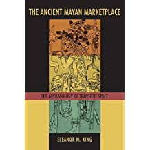 The Ancient Maya Marketplace: The Archaeology of Transient Space