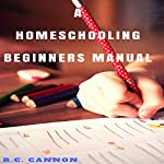 A Homeschooling Beginners Manual (Volume 1) | R C Cannon