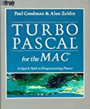 Turbo Pascal for the Mac : A Quick Path to Programming Power, Goodman, Paul and Zeldin, Alan, 0139330119