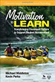 Motivation to Learn : Transforming Classroom Culture to Support Student Achievement, Middleton, Michael and Perks, Kevin, 1412986710