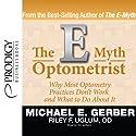 The E-Myth Optometrist Audiobook by Michael E. Gerber, Riley F. Uglum Narrated by Michael E. Gerber, Riley F. Uglum