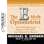 The E-Myth Optometrist | Michael E. Gerber,Riley F. Uglum