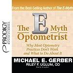 The E-Myth Optometrist   Michael E. Gerber,Riley F. Uglum