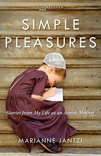 Simple Pleasures: Stories from My Life as an Amish Mother (Plainspoken, Book Four)