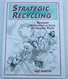 Strategic Recycling : Necessary Revolutions in Local Government Policy, Martin, Kay, 0965354504