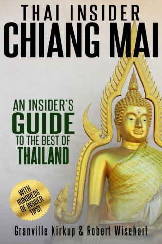 Thai Insider: Chiang Mai: An Insider's Guide to the Best of Thailand (Chiang Mai Map)
