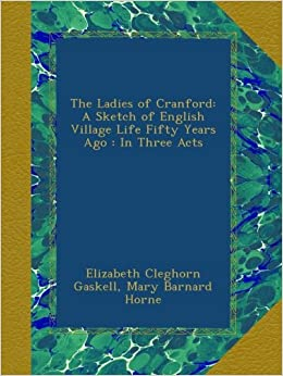 The Ladies of Cranford: A Sketch of English Village Life Fifty Years
