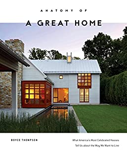 Book Cover: Anatomy of a Great Home: What America's Most Celebrated Houses Tell Us about the Way We Want to Live