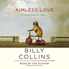 Aimless Love: A Selection of Poems Audiobook by Billy Collins Narrated by Billy Collins
