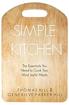 Simple kitchen the essentials you need to cook your most for Minimalist living by genevieve parker hill