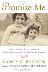 Promise Me: How a Sister's Love Launched the Global Movement to End Breast Cancer Hardcover