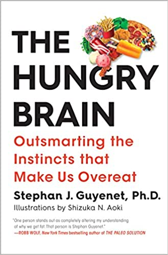 The Hungry Brain: Outsmarting the Instincts That Make Us Overeat: Amazon.es: Dr. Stephan Guyenet: Libros en idiomas extranjeros