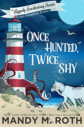 Once Hunted, Twice Shy: A Cozy Paranormal Mystery (The Happily Everlasting Series Book 2) by [Roth, Mandy M.]