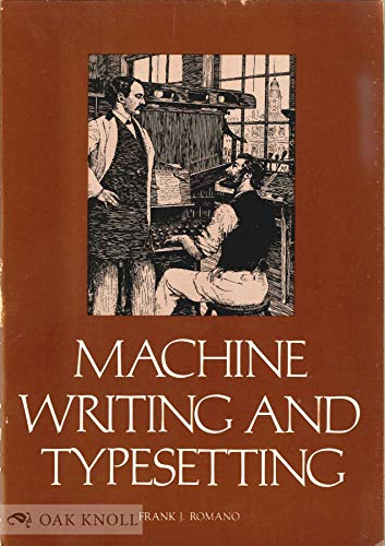 Machine Writing and Typesetting: The Story of Sholes and Mergenthaler and the Invention of the Typewriter and the Linotype (Linotype Machine)