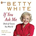 If You Ask Me Audiobook by Betty White Narrated by Betty White