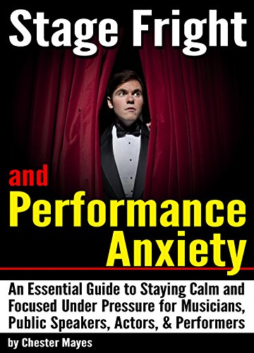 Pdf Arts Stage Fright and Performance Anxiety: An Essential Guide to Staying Calm and Focused Under Pressure - ( How to Overcome Stage Fright and Performance Anxiety )