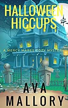 Halloween Hiccups: A Mercy Mares Cozy Mystery Book Six by [Mallory, Ava]