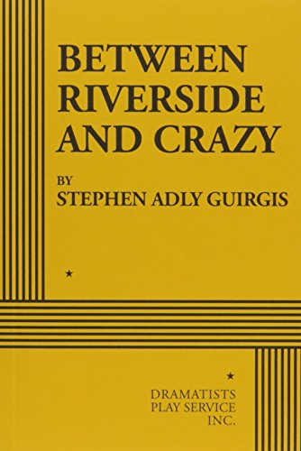 Between Riverside and Crazy by Dramatist's Play Service