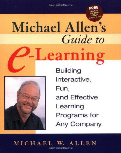 Michael Allen's Guide to E-Learning: Building...