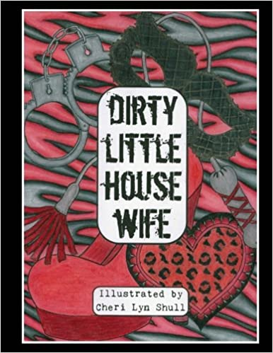 Amazon Com Dirty Little House Wife Adult Coloring Book 9781535211277 Cheri Lyn Shull Books