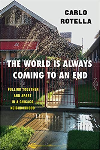 cover image The World Is Always Coming to an End: Pulling Together and Apart in a Chicago Neighborhood