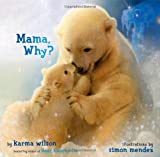 Mama, Why?, Karma Wilson, 141694205X