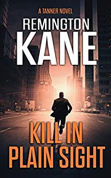 Kill In Plain Sight (A Tanner Novel Book 2) by [Kane, Remington]