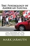 The Psychology of American Fascism, Mark Jarmuth, 144140337X
