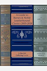 A Guide to Barnes & Noble Leatherbound Classics 2005-2018 (A One Girl Collecting Guide) Paperback